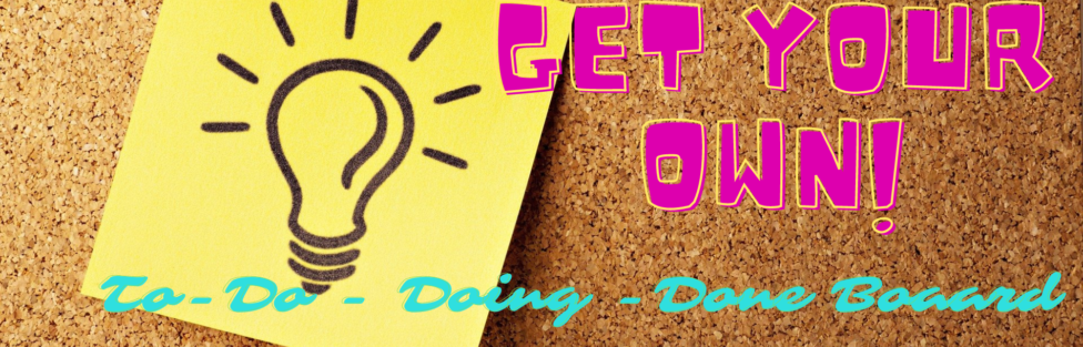 To-Do – Doing – Done Board Will Help You FOCUS and Finish